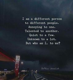 Positive Quotes : I am a different person to different people. - Hall Of Quotes New Quotes, Wisdom Quotes, Words Quotes, Motivational Quotes, Life Quotes, Inspirational Quotes, Qoutes, Sayings, Heartfelt Quotes
