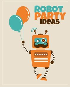 31 Robot Birthday Party Ideas: Parties and Supplies www.spaceshipsandlaserbeams.com