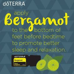 Essential oil, Bergamot, applied to the bottom of your feet before bedtime to…