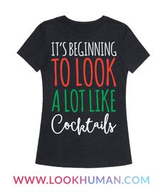 """This funny Christmas drinking design reads, """"It's Beginning To Look A Lot Like Cocktails"""" and is perfect for holiday parties where you know there will not be a shortage of drinks! This festive tee is sure to make any Christmas party more fun.. as long as someone also brings the wine!"""
