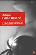 Con ánimo de ofender by Arturo Pérez-Reverte. His El Semanal magazine articles in which unravels and satirized the Spanish reality.