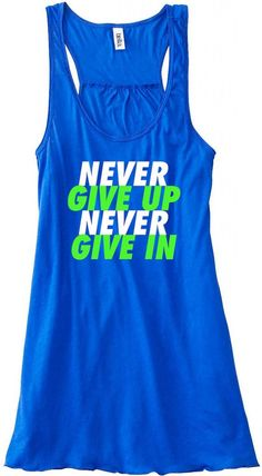 1c30895cc0d401 Never Give Up Never Give In Flowy Tank Top - Shop Sunset Designs