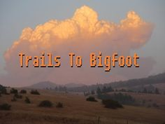 Trails to Bigfoot #2: Squatching In The Bigfoot Country