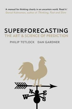 Superforecasting: The Art and Science of Prediction by Philip Tetlock.