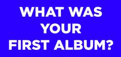 What Does Your First Album Say About You