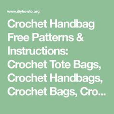 Crochet Handbag Free Patterns & Instructions: Crochet Tote Bags, Crochet Handbags, Crochet Bags, Crochet Purses Collection