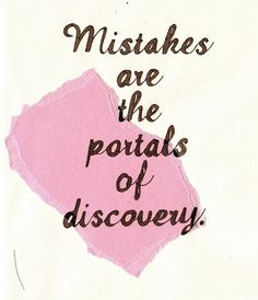 Mistakes are the portals of discovery.  Anonymous #quote...And, today learning to fail forward is a critical #life & #leadership skill