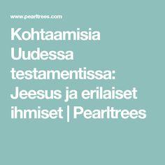 Kohtaamisia Uudessa testamentissa: Jeesus ja erilaiset ihmiset   Pearltrees
