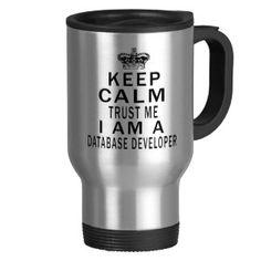 Keep Calm Trust Me I Am A Database developer Mug