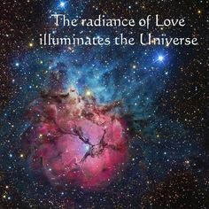 The radiance of Love illuminates the Universe