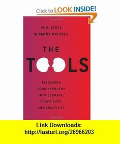 The Tools Transform Your Problems into Courage, Confidence, and Creativity (9780679644446) Phil Stutz, Barry Michels , ISBN-10: 067964444X  , ISBN-13: 978-0679644446 ,  , tutorials , pdf , ebook , torrent , downloads , rapidshare , filesonic , hotfile , megaupload , fileserve