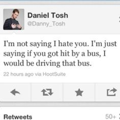 If I could marry anyone, it would be daniel tosh
