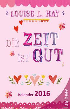 Louise L. Hay: Die Zeit ist gut - Taschenkalender 2016  ISBN 978-3-89901-983-4