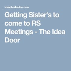 Getting Sister's to come to RS Meetings - The Idea Door