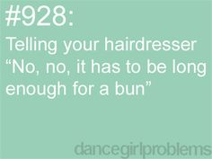 Dance Problems. I actually did this a couple months ago and she's like a low bun or what? And I'm like all I want is long enough for a ballet bun.