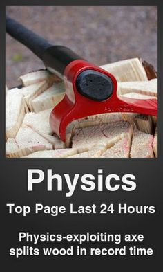 Top Physics link on telezkope.com. With a score of 6232. --- Physics-exploiting axe splits wood in record time. --- #physics --- Brought to you by telezkope.com - socially ranked goodness