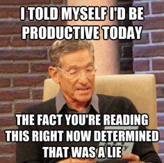 Maury says... I am NOT productive today. haha
