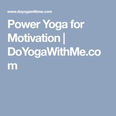 Power Yoga for Motivation | DoYogaWithMe.com