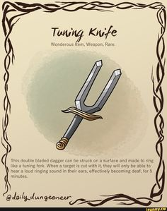 ( This double bladed dagger can be struck on a surface and made to ring like a Iuning fork When a targex is cut with it they will only be able to \hear a loud ringing sound in their ears effectively becoming deal for 5 – popular memes on the site Dnd Dragons, Dungeons And Dragons Characters, D&d Dungeons And Dragons, Dnd Characters, Fantasy Weapons, Fantasy Rpg, Game Master, Dnd Bard, Dungeon Master's Guide