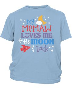 Memaw Loves Me to the Moon and Back Do you love your grandchildren to the moon and back? Express your love with this cute, children's t-shirt. Makes a great unique gift. Infant, Toddler & Youth T-Shir
