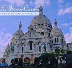 Sacré-Cœur, Paris: Moneychangers In The Temple
