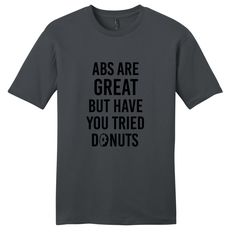 Show off your personality to the world while wrapping yourself in soft cotton poly blend while wearing this short sleeve shirt. Abs Are Great But Have You Tried Donuts'. So you don't have those six pa