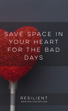 "When I was in high school I read a book called ""Don't Sweat the Small Stuff"" and I remember that one of the mini-chapters was about saving space in your heart for the really bad times in life. Here's how to save space in your heart for the bad days."