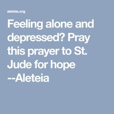 Feeling alone and depressed? Pray this prayer to St. Jude for hope --Aleteia