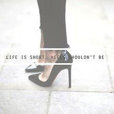 Life is short. Heels shouldn't be. Word.