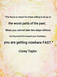 The future is meant for those willing to let go of the worst parts of the past.