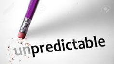 Unpredictable: unexpected; not foreseen; up in the air In life, there are times when it's necessary to be predictable and there are times when it is not. I could go on for a very long time ab…