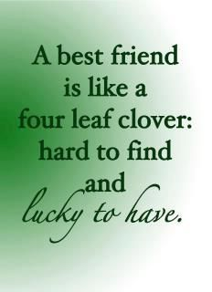 A #bestfriend is like a four leaf clover: hard to find and lucky to have.