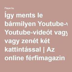 Így ments le bármilyen Youtube-videót vagy zenét két kattintással   Az online férfimagazin Good To Know, Did You Know, Learn English, Diy And Crafts, Life Hacks, Internet, Science, Good Things, Youtube
