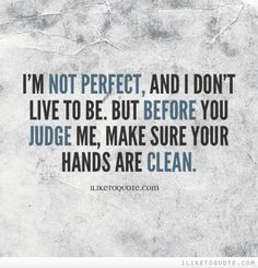 Don't judge me because I sin differently than you.