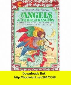 Angels and Other Strangers (9780380511440) Katherine Paterson , ISBN-10: 0380511444  , ISBN-13: 978-0380511440 ,  , tutorials , pdf , ebook , torrent , downloads , rapidshare , filesonic , hotfile , megaupload , fileserve