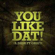 MP3: A.Dash (@AToTheDash) feat. @Grafh – You Like Dat [Prod. @Strumental610]