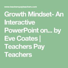 Growth Mindset- An Interactive PowerPoint on... by Eve Coates | Teachers Pay Teachers