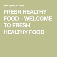 FRESH HEALTHY FOOD – WELCOME TO FRESH HEALTHY FOOD
