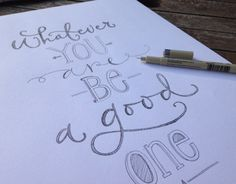 """""""Whatever you are, be a good one"""" lettering"""