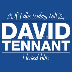"""He knows... Quite right, too."" ---OK, I'm not in love with David, but this totally made me laugh."