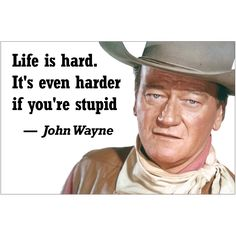 Life is hard. It's even harder if you're stupid - John Wayne. Wisdom Quotes, True Quotes, Great Quotes, Quotes To Live By, Funny Quotes, Funny Encouragement Quotes, Bar Quotes, Western Quotes, Cowboy Quotes