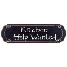Tired of asking for help with the dishes, the cooking, and the cleaning? Display this Kitchen Help Wanted Tin Sign as a not-so-subtle reminder! Featuring rusty edges, a black background, cream-colored text and border, and an ornate scallop shape, this quirky sign will make a funny, spirited addition to your kitchen or dining room.    Dimensions:  Length: 5 5/8 inches Width: 19 1/8 inches