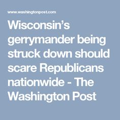 Wisconsin's gerrymander being struck down should scare Republicans nationwide - The Washington Post
