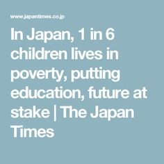 In Japan, 1 in 6 children lives in poverty, putting education, future at stake | The Japan Times