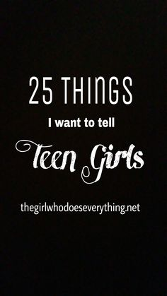 25 Things I Want to Tell Teen Girls - FREE Printable
