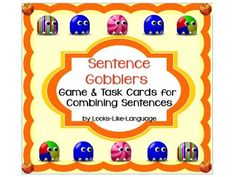 Sentence Gobblers- Game & Task Cards for Combining Sentences. Use the cards with the game until they are easy verbally, then use them as task cards! Keep playing the fun game to review any skill!