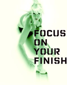 Focus on your Finish. #PUSH