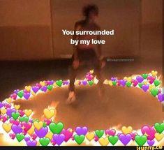 You surrounded by my love - iFunny :) Dankest Memes, Funny Memes, Hilarious, Heart Meme, Heart Emoji, Current Mood Meme, Cute Love Memes, Lovey Dovey, Mood Pics