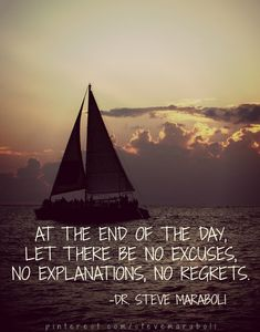 At the end of the day, let there be no excuses, no explanations, no regrets. - Dr. Steve Maraboli #travel #quotes