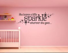 She leaves a little sparkle wherever she goes with stars Removable Vinyl Wall Art Quotes Decal Sticker Perfect for above crib in a little girl nursery room. Reminds me of tinker bell fairy or something. Super cute.